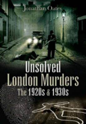 Unsolved London Murders by Jonathan Oates