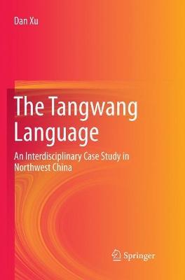 The Tangwang Language: An Interdisciplinary Case Study in Northwest China by Dan Xu