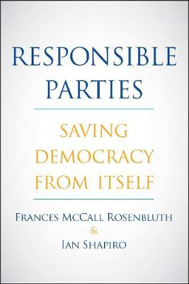 Responsible Parties: Saving Democracy from Itself by Frances McCall Rosenbluth