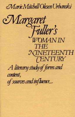 Margaret Fuller's Woman in the Nineteenth Century by Marie Mitchell Oleson Urbanski
