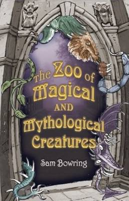 Zoo of Magical and Mythological Creatures by Sam Bowring