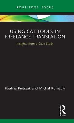 Using CAT Tools in Freelance Translation: Insights from a Case Study book