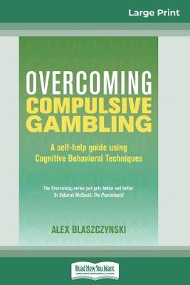Overcoming Compulsive Gambling (16pt Large Print Edition) by Alex Blaszczynski