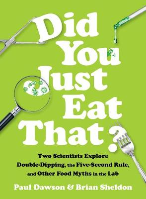 Did You Just Eat That?: Two Scientists Explore Double-Dipping, the Five-Second Rule, and other Food Myths in the Lab book