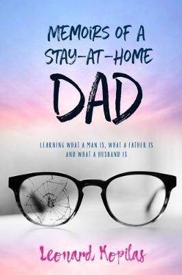 Memoirs of a Stay-At-Home Dad by Leonard Kopilas