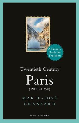 Twentieth Century Paris: 1900-1950: A Literary Guide for Travellers by Marie-Jose Gransard