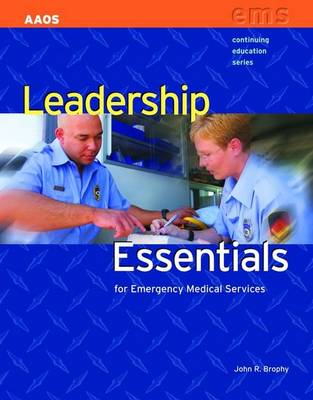Leadership Essentials For Emergency Medical Services by John R. Brophy