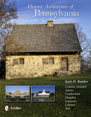 Historic Architecture of Pennsylvania by Scott D. Butcher