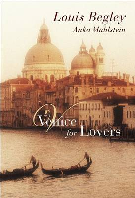 Venice for Lovers by Mr Louis Begley