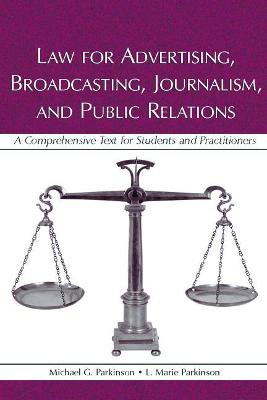 Law for Advertising, Broadcasting, Journalism, and Public Relations by Michael G. Parkinson