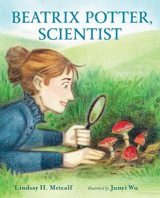 Beatrix Potter, Scientist by Lindsay H. Metcalf