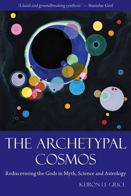 The Archetypal Cosmos by Keiron Le Grice