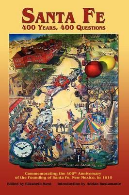 Santa Fe: 400 Years, 400 Questions by Elizabeth West