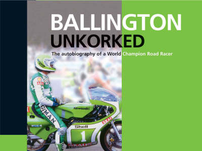 Ballington Unkorked the Autobiography of a World Champion Road Racer by Kork Bollington