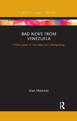 Bad News from Venezuela: Twenty years of fake news and misreporting by Alan Macleod