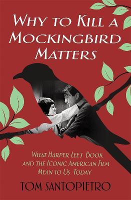 Why To Kill a Mockingbird Matters by Tom Santopietro
