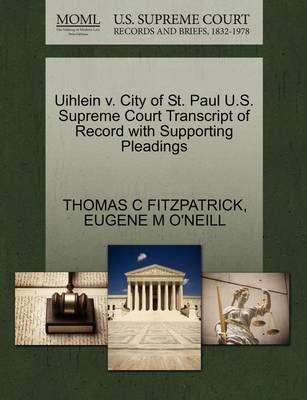 Uihlein V. City of St. Paul U.S. Supreme Court Transcript of Record with Supporting Pleadings by Thomas C Fitzpatrick