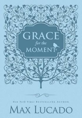Grace for the Moment: Inspirational Thoughts for Each Day of the Year by Max Lucado