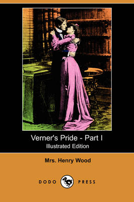 Verner's Pride - Part I (Illustrated Edition) (Dodo Press) by Henry Wood