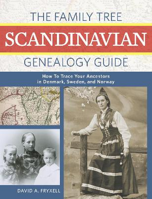 The Family Tree Scandinavian Genealogy Guide: How to Trace Your Ancestors in Norway, Sweden, and Denmark book