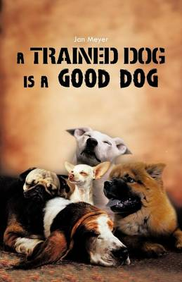 A Trained Dog Is a Good Dog by Jan Meyer