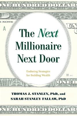 The The Next Millionaire Next Door: Enduring Strategies for Building Wealth by Thomas J. Stanley