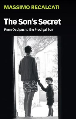The Son's Secret: From Oedipus to the Prodigal Son by Massimo Recalcati