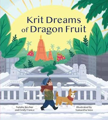 Krit Dreams of Dragon Fruit: A Story of Leaving and Finding Home book