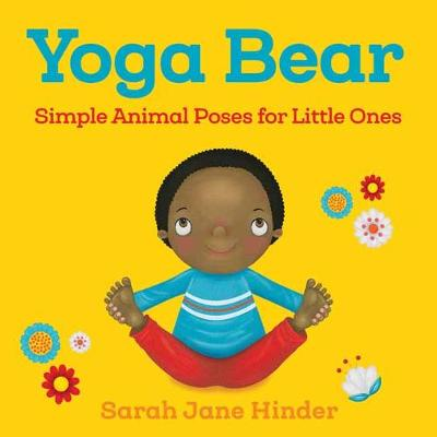 Yoga Bear: Simple Animal Poses for Little Ones by Sarah Jane Hinder