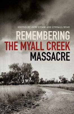 Remembering the Myall Creek Massacre by Jane Lydon
