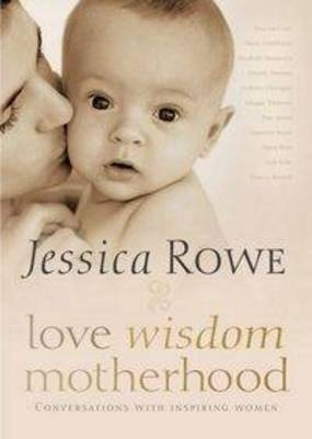 Love. Wisdom. Motherhood. by Jessica Rowe