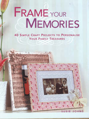 Frame Your Memories by Susie Johns