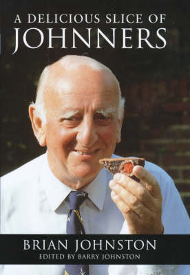 A Delicious Slice of Johnners by Brian Johnston