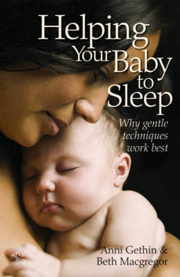 Helping Your Baby to Sleep: Why Gentle Techniques Work Best by Anni Gethin