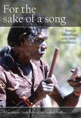 For the Sake of a Song: Wangga Songmen and Their Repertories by Allan Marett