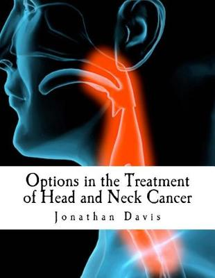 Options in the Treatment of Head and Neck Cancer by Jonathan Davis