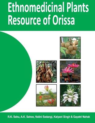 Ethno Medicinal Plant Resources of Orissa  Volume 1 by A. Sahoo