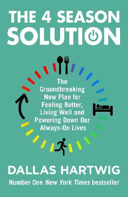 The 4 Season Solution: The Groundbreaking New Plan for Feeling Better, Living Well and Powering Down Our Always-on Lives book