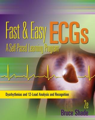 Fast and Easy ECGs: A Self-Paced Learning Program by Bruce R. Shade