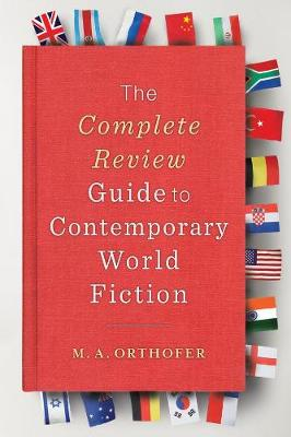 The Complete Review Guide to Contemporary World Fiction by M. A. Orthofer