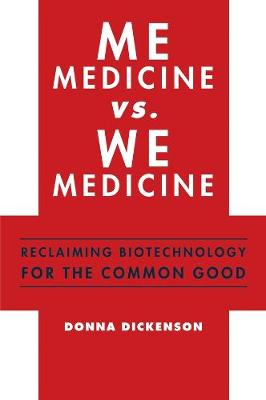Me Medicine vs. We Medicine: Reclaiming Biotechnology for the Common Good by Donna Dickenson