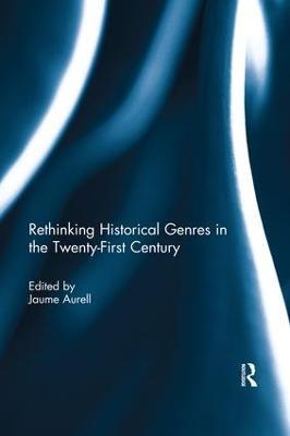 Rethinking Historical Genres in the Twenty-First Century by Jaume Aurell
