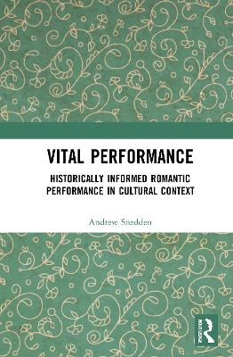 Vital Performance: Historically Informed Romantic Performance in Cultural Context book