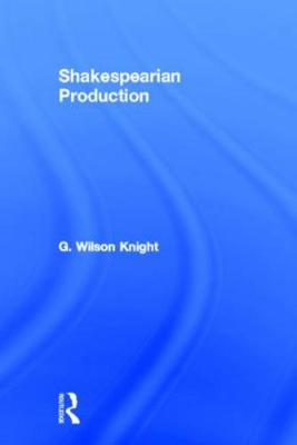Shakespearian Production  Volume 6 by G. Wilson Knight