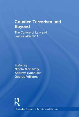 Counter-Terrorism and Beyond: The Culture of Law and Justice After 9/11 by Andrew Lynch