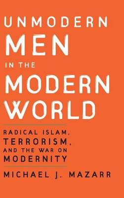 Unmodern Men in the Modern World by Michael J. Mazarr