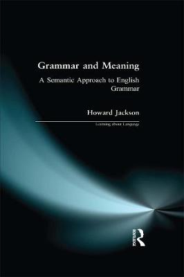 Grammar and Meaning: A Semantic Approach to English Grammar by Howard Jackson
