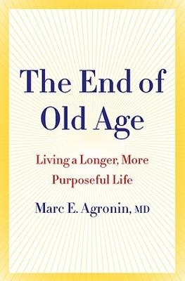 End of Old Age by Marc E. Agronin