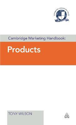 Cambridge Marketing Handbook: Products by Tony Wilson