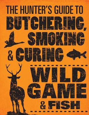 Hunter's Guide to Butchering, Smoking, and Curing Wild Game and Fish by Philip Hasheider